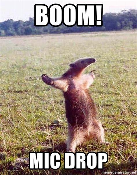 Drop Mic Meme - boom mic drop anteater meme generator