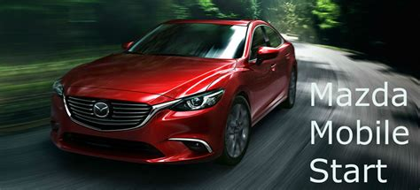 get the low on the new mazda mobile start smartphone app