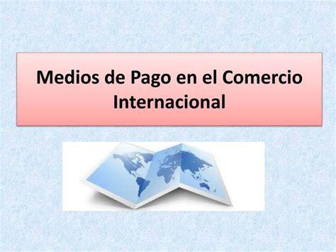 medios de pago en el comercio internacional ppt medios de pago en el comercio internacional