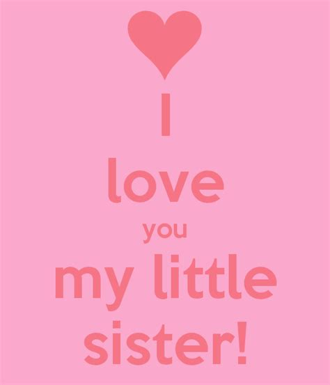 images of love you sister i love you my little sister keep calm and carry on