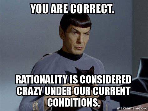 Are You Crazy Meme - you are correct rationality is considered crazy under our