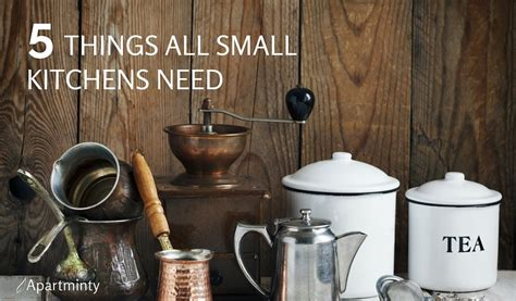 kitchen needs 5 things every small kitchen needs apartminty