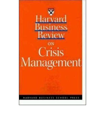 Harvard Mba Executive Cost by Quot Harvard Business Review Quot On Crisis Management Harvard