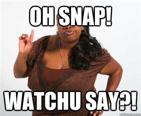 Oh Snap Meme - oh snap watchu say misc quickmeme
