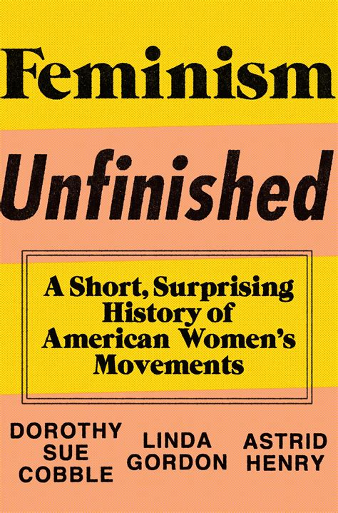 finance in america an unfinished story books review feminism unfinished by dorothy sue cobble