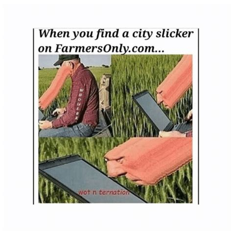Farmers Only Meme - when you find a city slicker on farmers onlycom h wot n