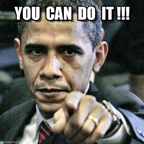 You Can Do It Memes - 30 you can do it meme pictures that will make you
