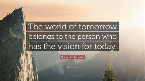 robert  schuller quote  world  tomorrow belongs   person    vision