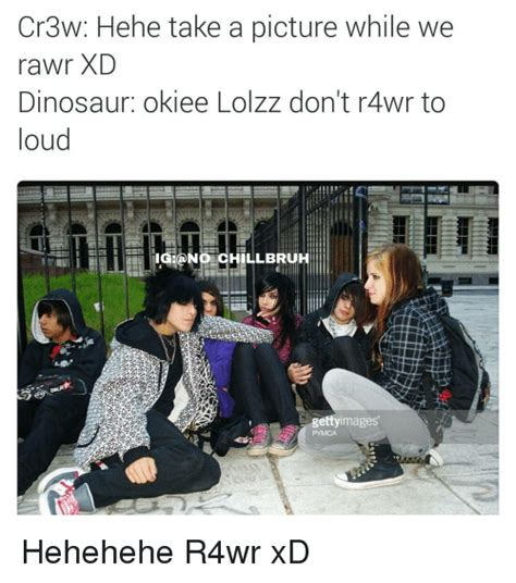 Rawr Xd Memes - cr3w hehe take a picture while we rawr xd dinosaur okiee lolzz don t r4wr to loud no hill br