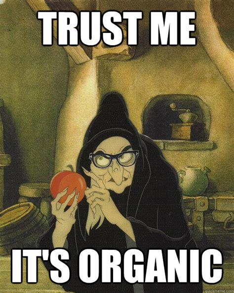 Funny As Fuck Memes - trust me it s organic hipster snow white witch quickmeme