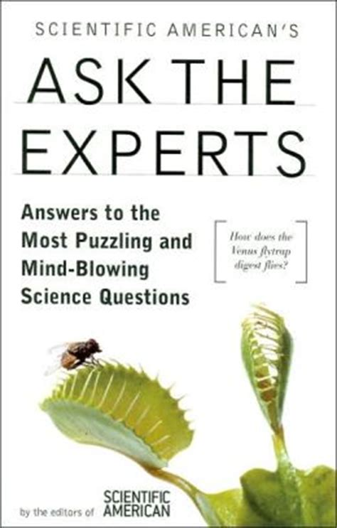 Questions About Experts You Must The Answers To 2 by Scientific American S Ask The Experts Answers To The Most Puzzling And Mind Blowing Science