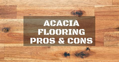 how to choose the best materials acacia flooring pros and