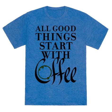 Because Coffee Tees All Size all things start with coffee tshirt human