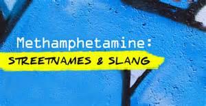 nicknames names and slang for methhetamine