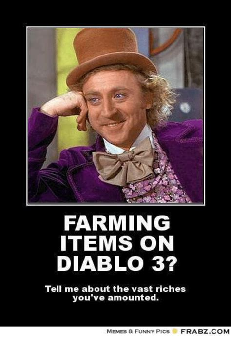Diablo 3 Memes - farming items on diablo 3 tell me about the vast riches