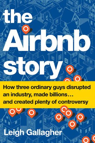 airbnb story the airbnb story how three ordinary guys disrupted an