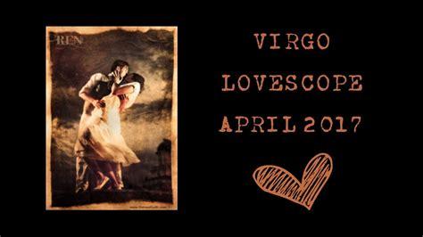virgo lovescope april 2017 new love youtube