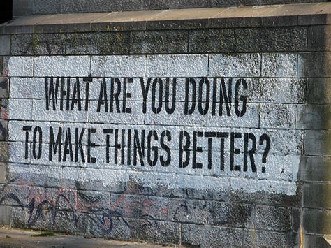 how to make things better what are you doing to make things better buzzhunt co uk