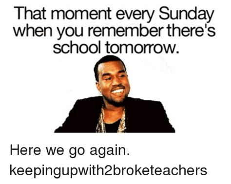 School Tomorrow Meme - that moment every sunday when you remember there s school