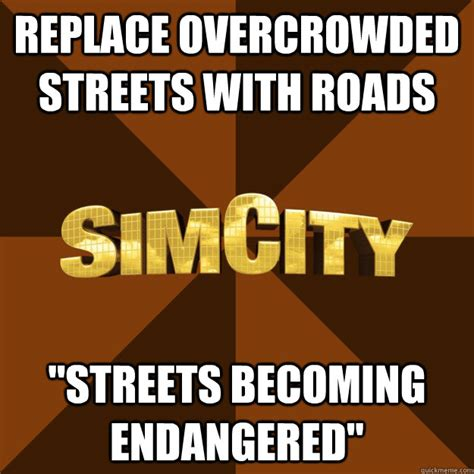 Simcity Meme - replace overcrowded streets with roads quot streets becoming