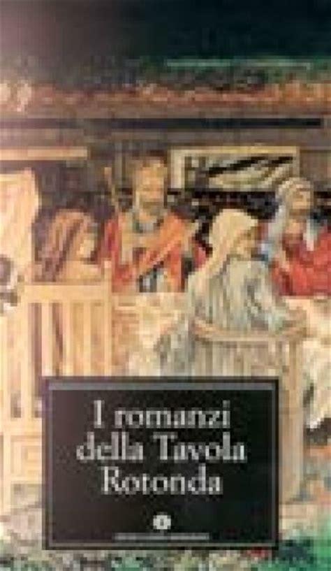 i romanzi della tavola rotonda i romanzi della tavola rotonda 3 vol libro