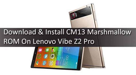 Lenovo Vibe Z2 Pro Update cm13 marshmallow rom lenovo vibe z2 pro