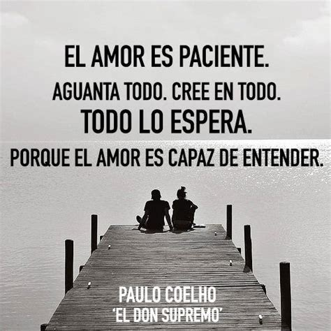 el don supremo el amor es paciente paulo coelho spanish quotes el amor es amor and el amor