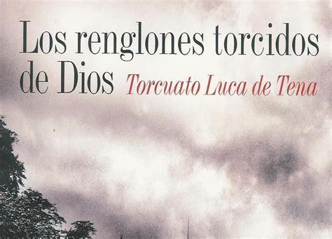 renglones torcidos de dios significado libro los renglones torcidos de dios torcuato luca de tena entre montones de libros