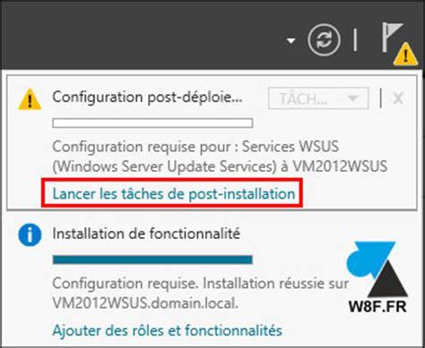 L Post Installation by Installer Wsus Sur Windows Server 2012 R2 Windowsfacile Fr