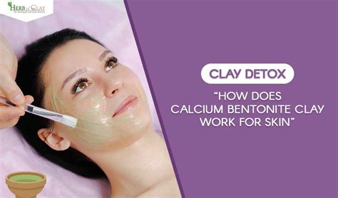 How Do Detox Products Work by Clay Detox How Does Calcium Bentonite Clay Work For Skin