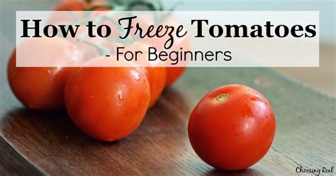 how to freeze tomatoes for beginners choosing real