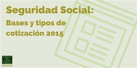 seguridad social para trabajadores independientes y seguridad social bases y tipos de cotizaci 243 n 2015