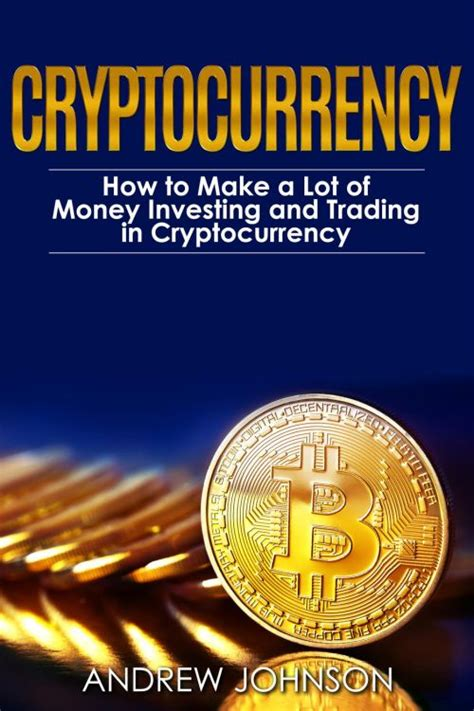 cryptocurrency trading how to make money by trading bitcoin and other cryptocurrency cryptocurrency and blockchain volume 2 books how to make money investing in cryptocurrency howsto co