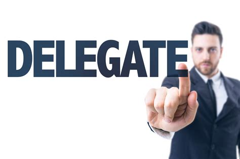 How To Be A Delegate want to get stuff done then delegate