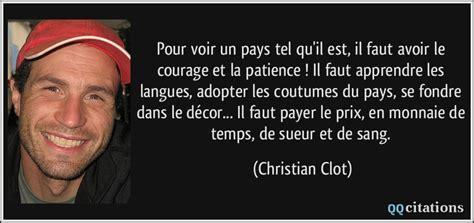 le courage quil faut 97 pour voir un pays tel qu il est il faut avoir le courage et la patience il faut apprendre les