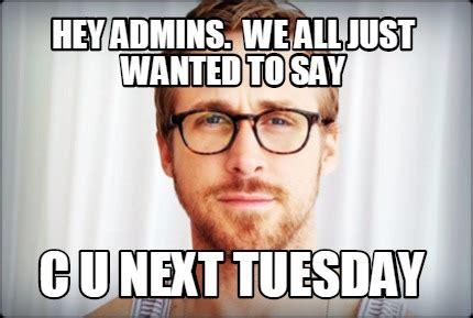 meme creator funny hey admins    wanted