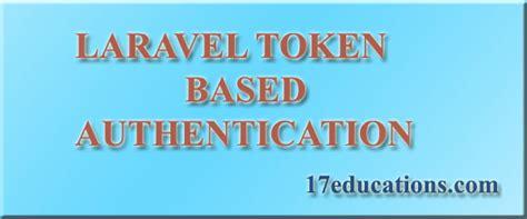 laravel debugbar tutorial laravel token based authentication 17educations