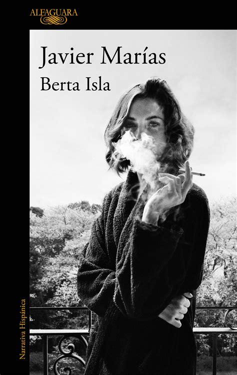 libro berta se corta el berta isla la nueva novela de javier mar 237 as se publicar 225 el 5 de septiembre javiermariasblog