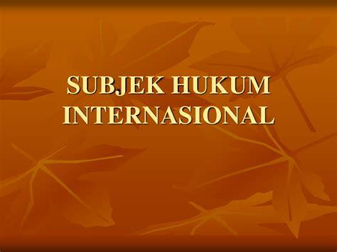 Hukum Investasi Internasional subjek hukum internasional