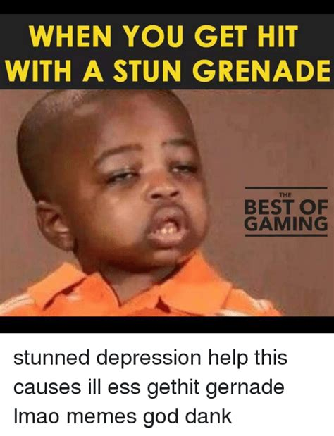 Best Of Memes - when you get hit with a stun grenade best of gaming
