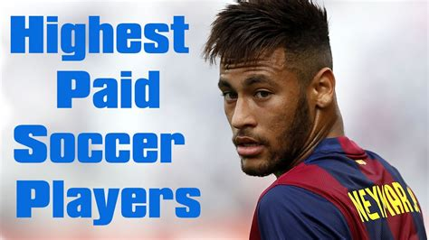 highest paid soccer players top 10 highest paid soccer players 2017 top 10