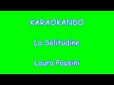 testo la solitudine karaoke italiano la solitudine pausini testo