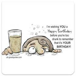 i m wishing you a happy birthday before you re too drunk
