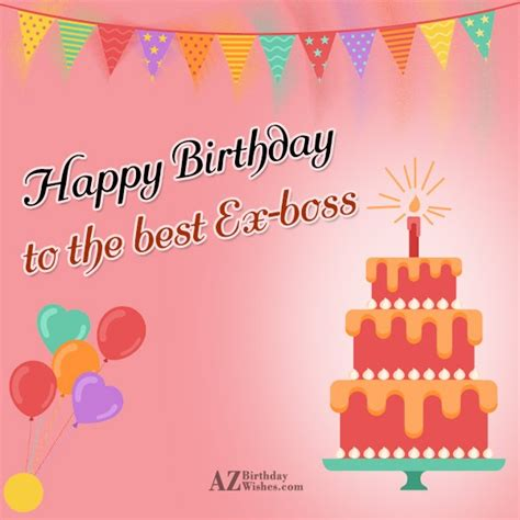 Happy Birthday Wishes To Ex Happy Birthday To The Best Ex Boss Ever Have A Sick Day