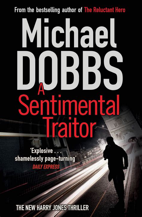 traitor a thriller books a sentimental traitor book by michael dobbs official