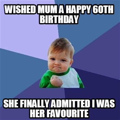 60th Birthday Meme - meme creator wished mum a happy 60th birthday she