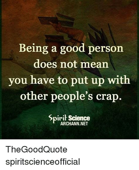 what does being a being a person does not you to put up with