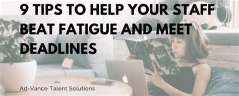 9 sneaky tips to help 9 tips to help your staff beat fatigue and meet deadlines ad vance