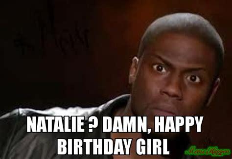 Natalie Meme - natalie damn happy birthday girl meme kevin hart the