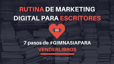 libro marketing para escritores rutina de marketing digital para escritores club mylibreto
